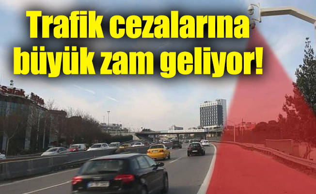 Trafik cezalarına büyük zam geliyor!