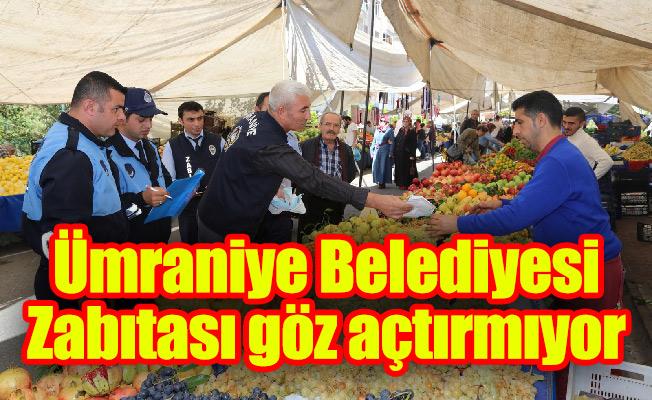 Ümraniye Belediyesi Zabıtası göz açtırmıyor