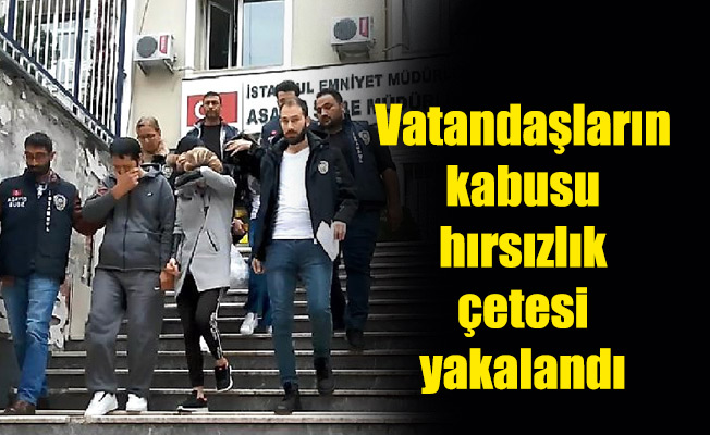 Vatandaşların kabusu hırsızlık çetesi yakalandı