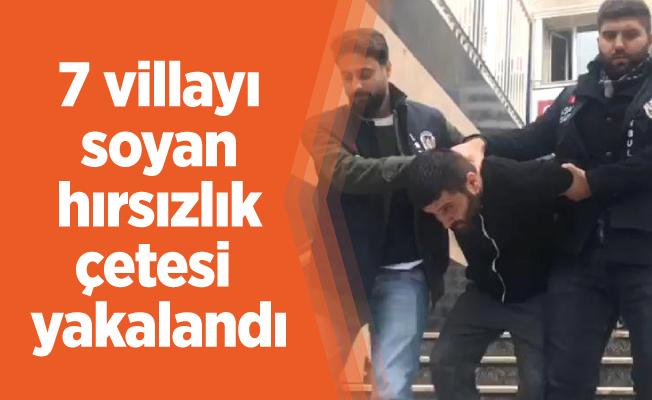 7 villayı soyan hırsızlık çetesi yakalandı