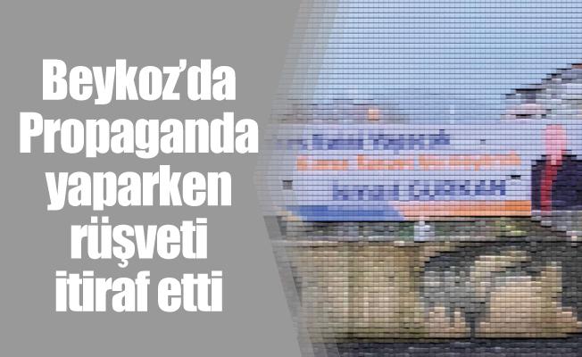 Beykoz'da Propaganda yaparken rüşveti itiraf etti