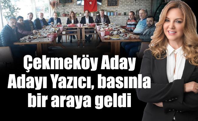 Çekmeköy Aday Adayı Yazıcı, basınla bir araya geldi