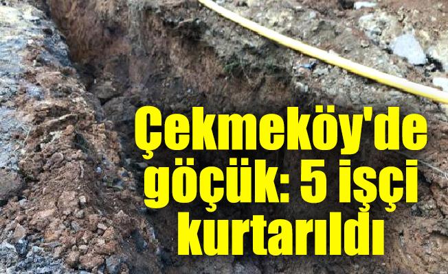 Çekmeköy'de göçük: 5 işçi kurtarıldı