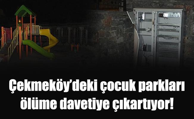 Çekmeköy'deki çocuk parkları ölüme davetiye çıkartıyor!