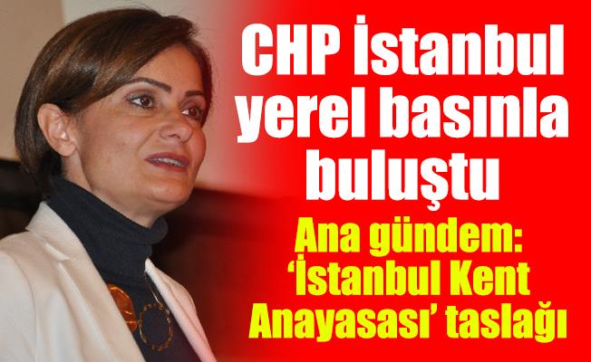 CHP İstanbul yerel basınla buluştu Ana gündem: 'İstanbul Kent Anayasası' taslağı