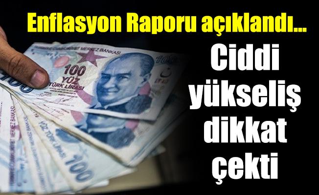 Enflasyon Raporu açıklandı… Ciddi yükseliş dikkat çekti