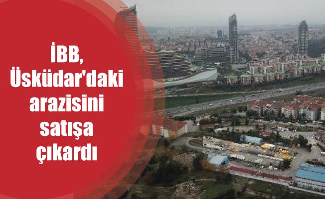 İBB, Üsküdar'daki arazisini satışa çıkardı