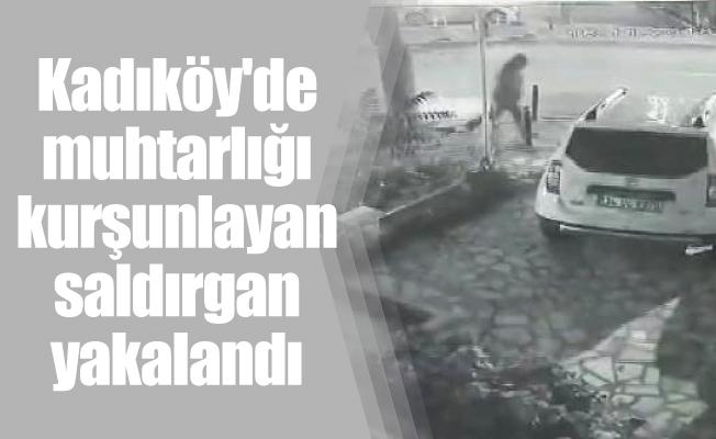 Kadıköy'de muhtarlığı kurşunlayan saldırgan yakalandı