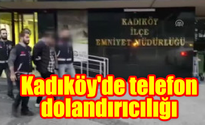 Kadıköy'de telefon dolandırıcılığı