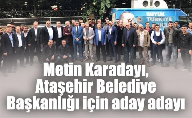 Metin Karadayı, Ataşehir Belediye Başkanlığı için aday adayı
