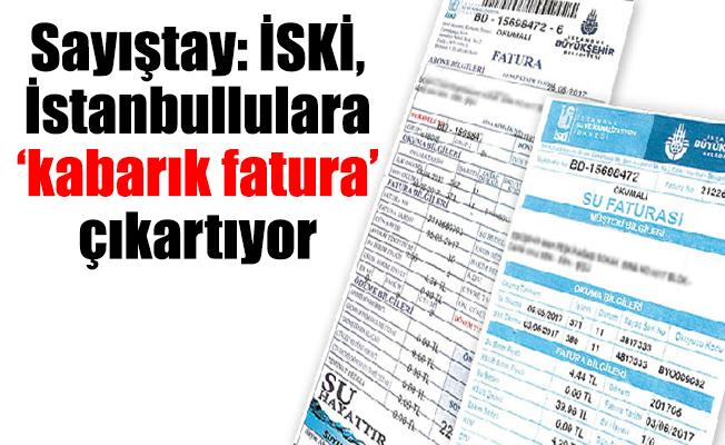 Sayıştay: İSKİ, İstanbullulara 'kabarık fatura' çıkartıyor