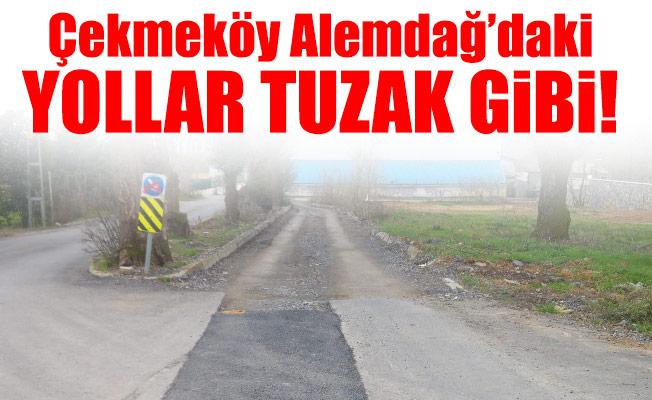 Çekmeköy Alemdağ'daki yollar tuzak gibi!