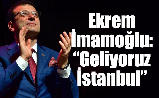 """Ekrem İmamoğlu: """"Geliyoruz İstanbul"""""""