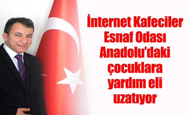 İnternet Kafeciler Esnaf Odası Anadolu'daki çocuklara yardım eli uzatıyor