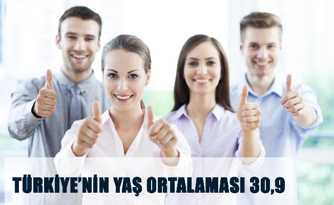 TÜRKİYE'NİN YAŞ ORTALAMASI 30,9