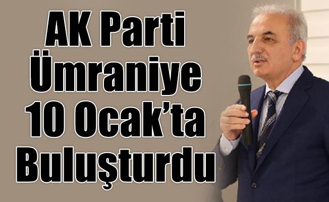 AK Parti Ümraniye 10 Ocak'taBuluşturdu