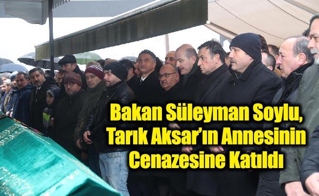 Bakan Süleyman Soylu, Tarık Aksar'ın Annesinin Cenazesine Katıldı