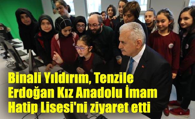 Binali Yıldırım, Tenzile Erdoğan Kız Anadolu İmam Hatip Lisesi'niziyaret etti