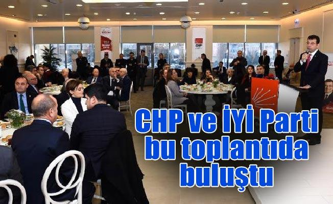 CHP ve İYİ Parti bu toplantıda buluştu