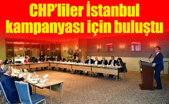 CHP'liler İstanbul kampanyası için buluştu