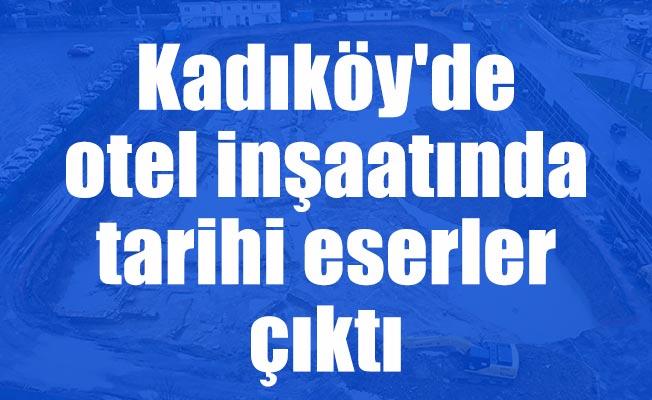 Kadıköy'de otel inşaatında tarihi eserler çıktı