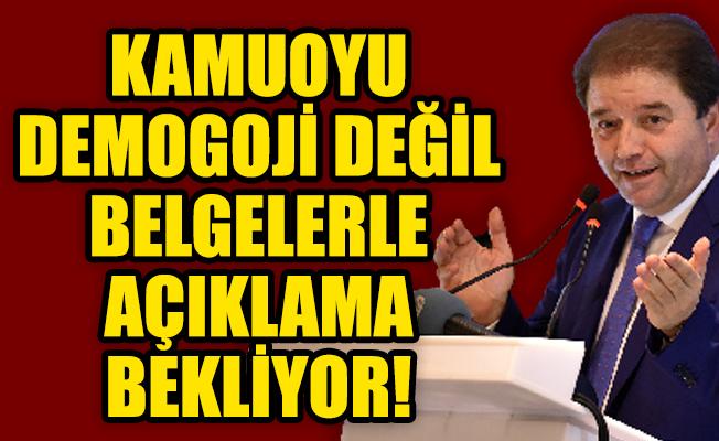 KAMUOYU DEMOGOJİ DEĞİL BELGELERLE AÇIKLAMA BEKLİYOR!
