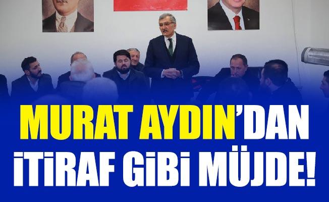 Murat Aydın'dan itiraf gibi müjde!