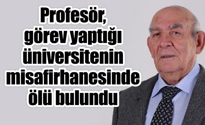 Profesör, görev yaptığı üniversiteninmisafirhanesinde ölü bulundu
