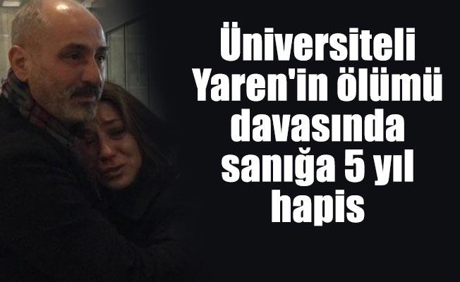 Üniversiteli Yaren'in ölümü davasında sanığa 5 yıl hapis