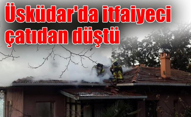 Üsküdar'da itfaiye erinin çatıdan düştü