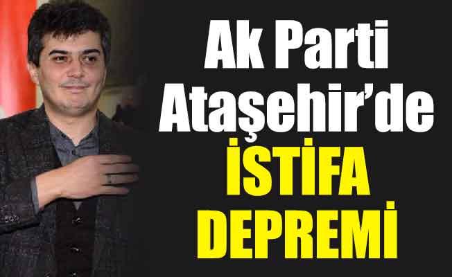 Ak Parti Ataşehir'de istifa depremi
