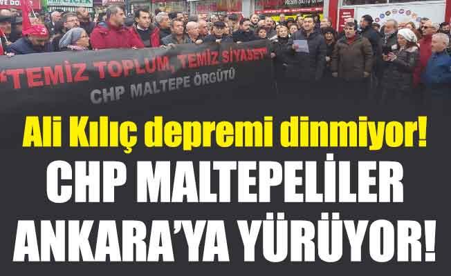 Ali Kılıç depremi dinmiyor!CHP Maltepeliler Ankara'ya yürüyor..