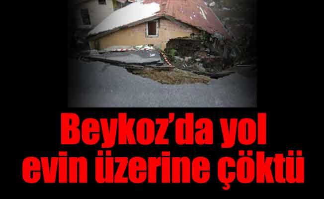 Beykoz'da yol evin üzerine çöktü