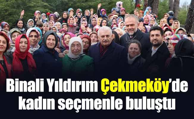 Binali Yıldırım Çekmeköy'de kadın seçmenle buluştu