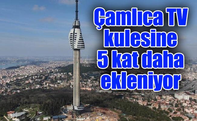 Çamlıca TV kulesine 5 kat daha ekleniyor