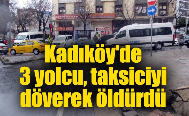 Kadıköy'de 3 yolcu, taksiciyi döverek öldürdü