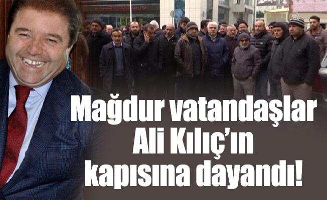 Mağdur vatandaşlar Ali Kılıç'ın kapısına dayandı!