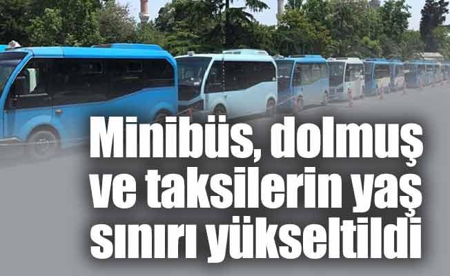 Minibüs, dolmuş ve taksilerin yaş sınırı yükseltildi