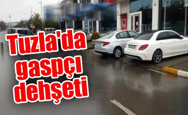 Tuzla'da gaspçı dehşeti: 1 kişi yaralandı