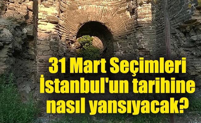 31 Mart Seçimleri İstanbul'un tarihine nasıl yansıyacak?