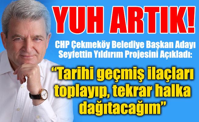 """CHP Çekmeköy Belediye Başkan Adayı Seyfettin Yıldırım Projesini Açıkladı: """"Tarihi geçmiş ilaçları toplayıp, tekrar halka dağıtacağım"""""""
