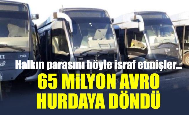 Halkın parasını böyle israf etmişler... 65 milyon Avro hurdaya döndü
