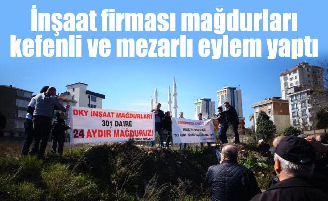 İnşaat firması mağdurları kefenli ve mezarlı eylem yaptı