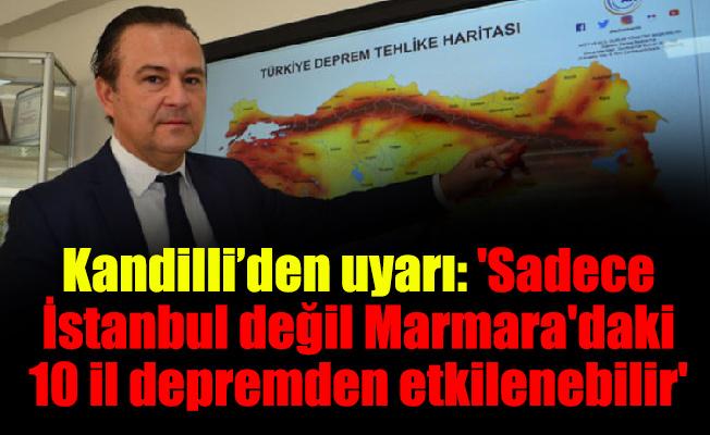 Kandilli'den uyarı: 'Sadece İstanbul değil Marmara'daki 10 il depremden etkilenebilir'