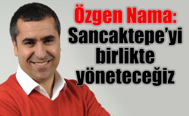 Özgen Nama: Sancaktepe'yi birlikte yöneteceğiz
