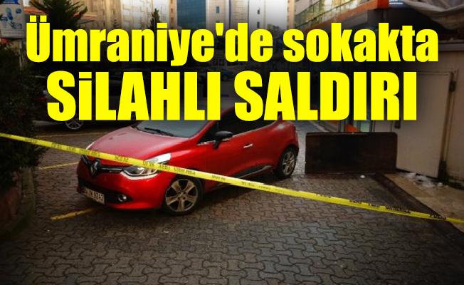 Ümraniye'de sokakta silahlı saldırı