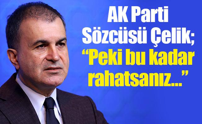 """AK Parti Sözcüsü Çelik; """"Peki bu kadar rahatsanız…"""""""