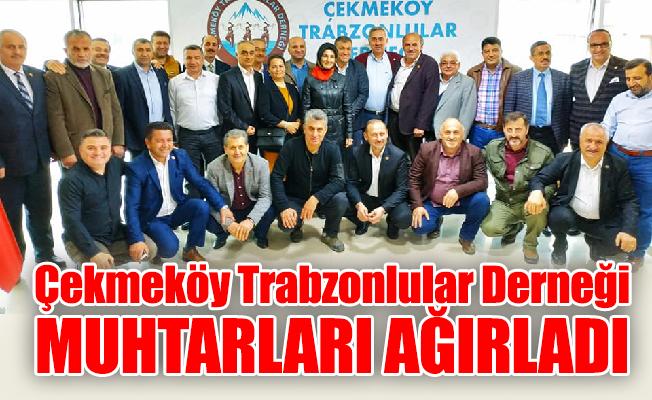 Çekmeköy Trabzonlular Derneği muhtarları ağırladı