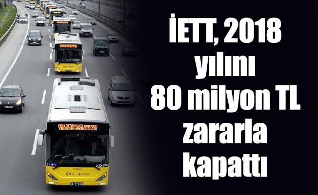 İETT, 2018 yılını 80 milyon TL zararla kapattı