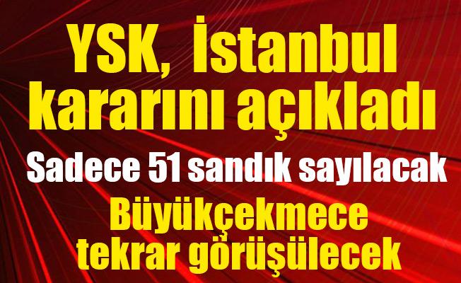 YSK, İstanbul kararını açıkladı